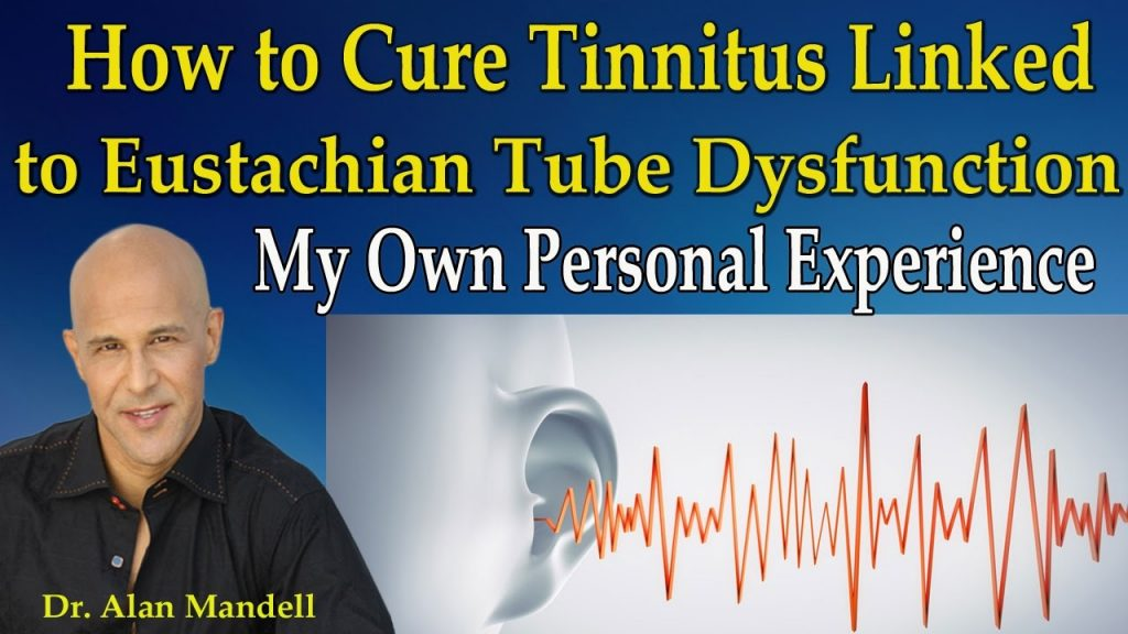 How to Cure Tinnitus Linked to Eustachian Tube Dysfunction (My Personal Experience) – Dr Mandell