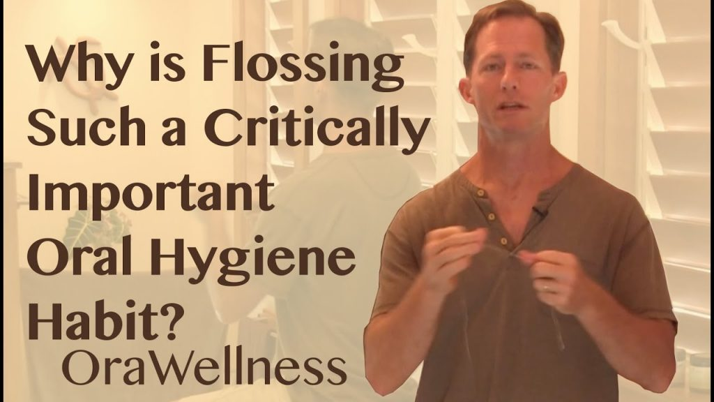 OraWellness – Why Flossing Is a Critically Important Oral Hygiene Habit